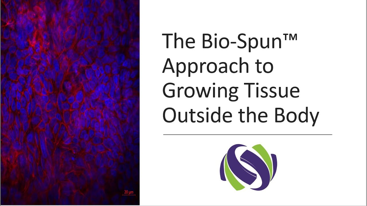 Webcast #4 - The Bio-Spun™ Approach to Growing Tissue Outside the Body