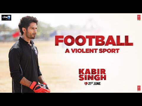 Kabir Singh – Football – A Violent Sport| Shahid K, Kiara A, Sandeep V | 21st June