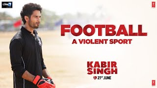 Kabir Singh – Football – A Violent Sport| Shahid K, Kiara A, Sandeep V | 21st June