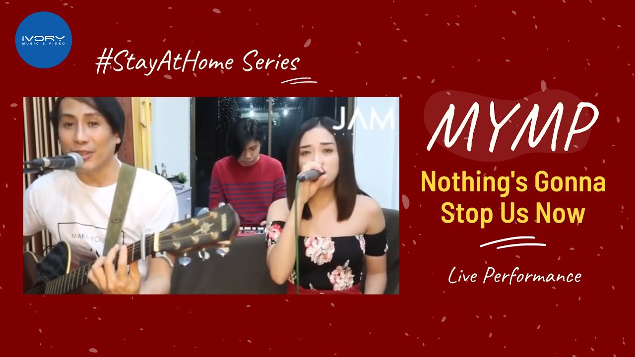 #StayAtHome: MYMP - Nothing's Gonna Stop Us Now (Live Performance)