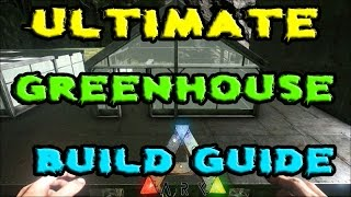 ARK Survival Evolved - ULTIMATE Greenhouse Build Guide - Greenhouse Plot Crop - GROW 300% MORE