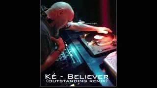 Ké - Believer (Outstanding Remix by Yannis) Junior Vasquez