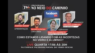 NO MEIO DO CAMINHO I COMO ESTAMOS LIDANDO COM AS INCERTEZAS NO VIDRO E ALUMÍNIO?  I 17/06/2020