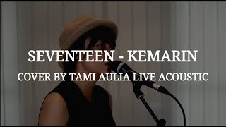 Kemarin cover by Tami Aulia Live Acoustic #Seventeen MP3