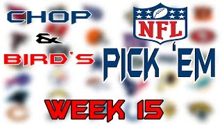 Chop & Bird's NFL Pick 'Em 2016 (Week 15)