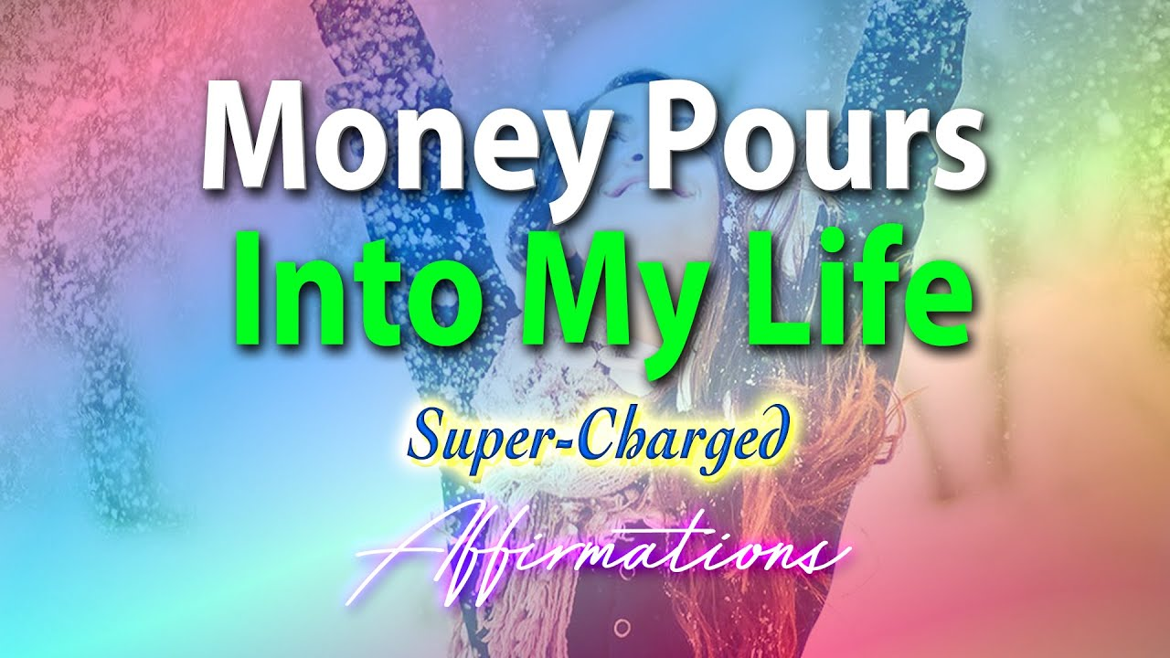 Money Pours Into My Life - Super-Charged Affirmations