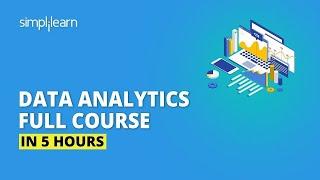 Data Analytics Full Course In 5 Hours | Data Analytics For Beginners | Data Analytics | Simplilearn