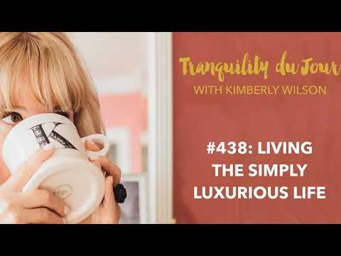 Tranquility Du Jour 438 Living The Simply Luxurious Life Youtube