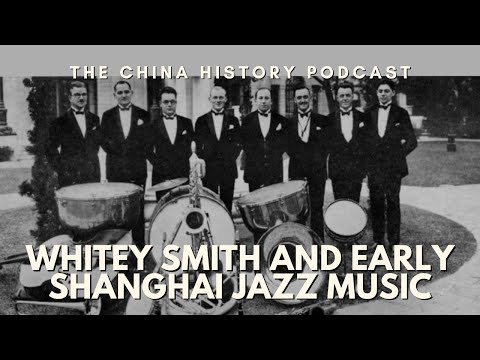 Whitey Smith and Early Shanghai Jazz - The China History Podcast, presented by Laszlo Montgomery