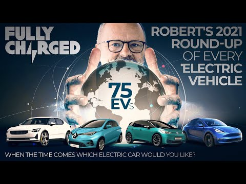 Every ELECTRIC VEHICLE : Robert's 2021 round-up of 75 EVs   100% Independent, 100% Electric