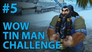 WoW Tin Man Challenge (Part 5)