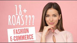 18+ ROAS (yes!) For Fashion E-Commerce