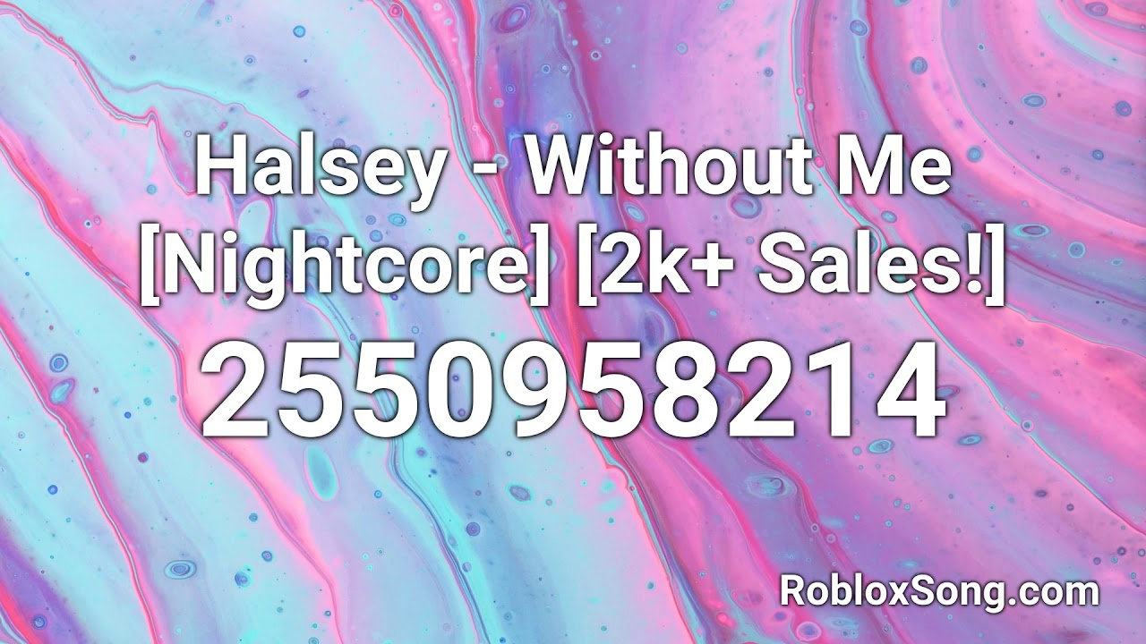 Halsey Without Me Nightcore 2k Sales Roblox Id Roblox