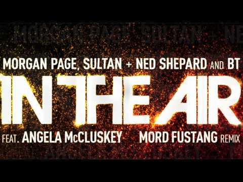Morgan Page, Sultan + Ned Shepard, and BT | In the Air (Mord Fustang Remix) [Audio]