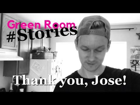 "Green Room #Stories - ""Thanks, Jose!"""
