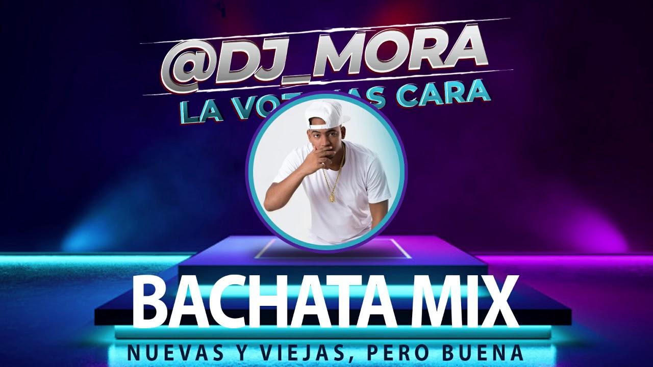 Bachata Mix - DJ MORA (Nuevas y Viejas) PERO BUENAS - YouTube