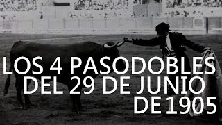 Los 4 Pasodobles del 29 de junio 1905 : Gallito - Dauder - Angelillo - Vito