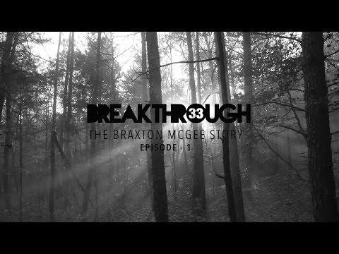 Breakthrough 33 : The Braxton McGee Story | Episode 1