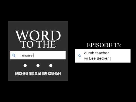 Word to the Unwise - Episode 13: Dumb Teacher w/ Lee Becker