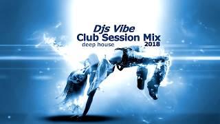 Djs Vibe - Club Session Mix 2018 (Deep House)