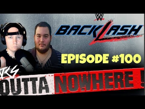 OUTTA NOWHERE #100  - Backlash Predictions & State of the WWE !