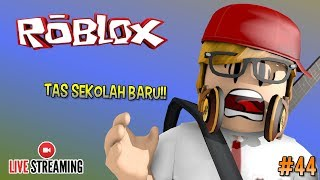 Live Streaming 🔴 #44-NEW SCHOOL BAG DAPET!! #CUPUSKWAD-ROBLOX INDONESIA