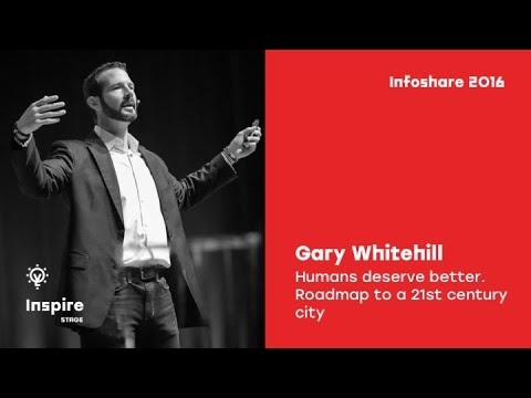 Gary Whitehill - Humans deserve better. Roadmap to a 21st century city. / infoShare 2016