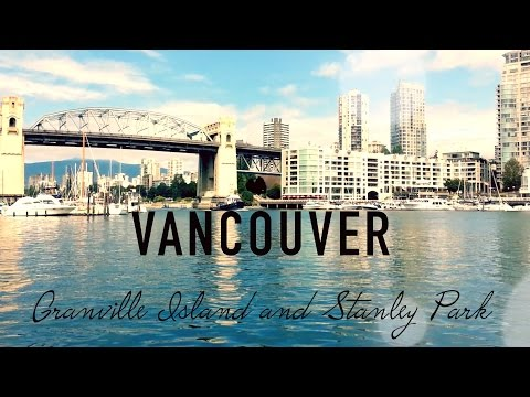 Vancouver, Granville Island and Stanley Park - Travel with Arianne - Travel Canada episode #1