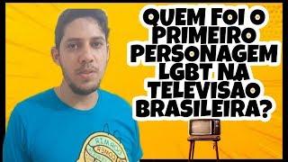 QUEM FOI O PRIMEIRO PERSONAGEM LGBT NA TELEVISÃO BRASILEIRA