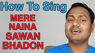 "How To Sing ""Mere Naina Sawan Bhadon"" Bollywood Singing Lessons online"
