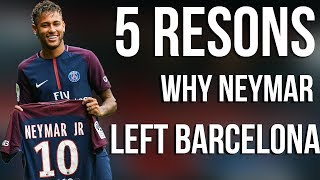 5 reasons why neymar left barcelona for  psg in 222 million transfer | transfer news 2017