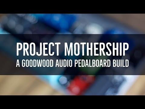 Project Mothership (Goodwood Audio Pedalboard Build)