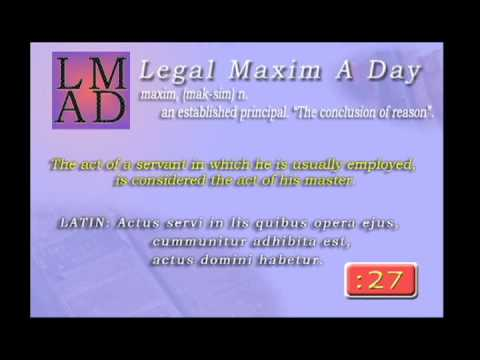 "Legal Maxim A Day - Mar. 16th 2013 - ""The act of a servant ..."""