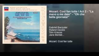"""Mozart: Così fan tutte / Act 2 - """"La mano a me date"""" - """"Oh che bella giornata!"""""""