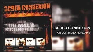 Scred Connexion - On doit rien à Personne (Son Officiel)