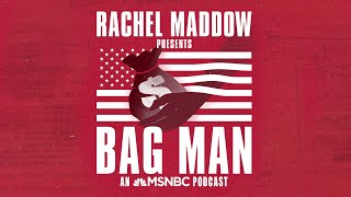 Subscribe To Bag Man, Rachel Maddow's First Original Podcast | MSNBC