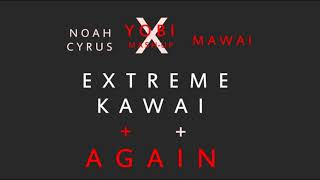 Download Again + Extreme Kawai - Noah Cyrus / Mawai [YOBI MASH-UP] MP3 song and Music Video