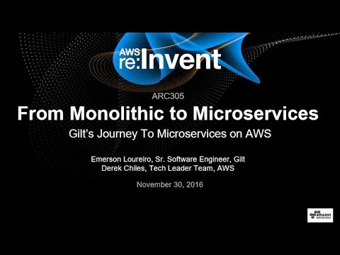 AWS re:Invent 2016: From Monolithic to Microservices: Evolving Architecture Patterns (ARC305)