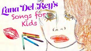 Lana Del Rey's SONGS FOR KIDS