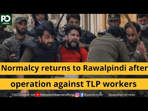 Normalcy returns to Rawalpindi after operation against TLP workers | Pakistan Observer