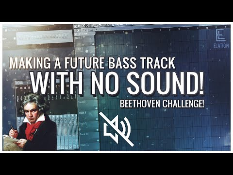 MAKING A FUTURE BASS TRACK WITHOUT HEARING IT (Beethoven Challenge) [FLP IN DESC]