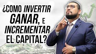 COMO INVERTIR, GANAR E INCREMENTAR EL CAPITAL