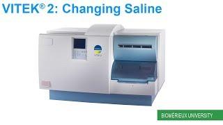 VITEK 2: Changing Saline