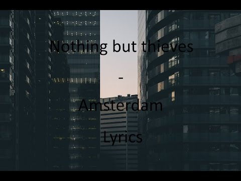 [LYRICS] Nothing But Thieves - Amsterdam