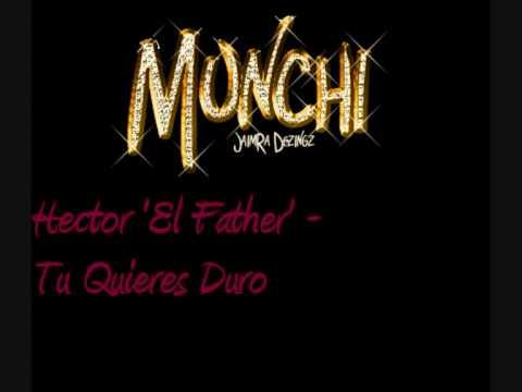 Hector 'El Father' - Tu Quieres Duro