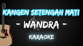 """Download lagu Kangen Setengah Mati - Wandra [Karaoke Akustik+Chord] """"By Music"""""""
