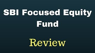 REVIEW: SBI Focused Equity Fund | Top Focused Fund 2018 | Fortune Care