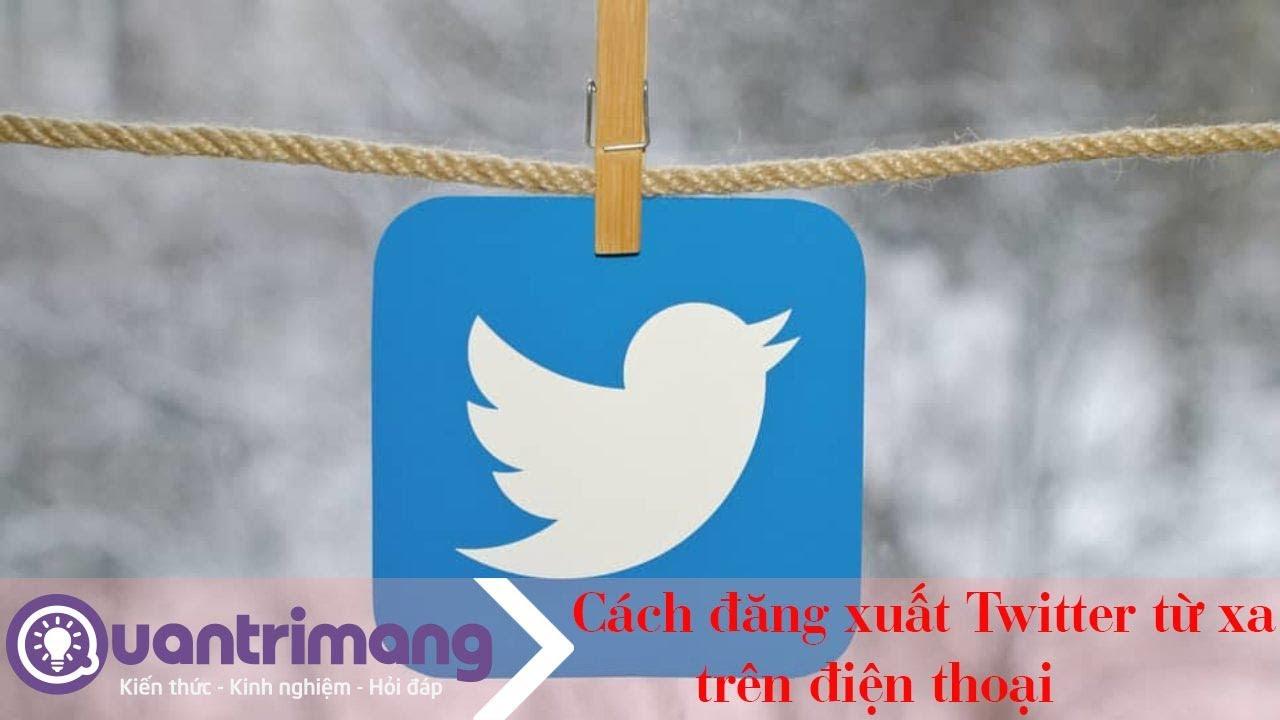 Cách đăng xuất Twitter từ xa trên điện thoại