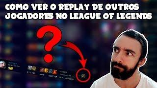 Como Ver o Replay de Outros Jogadores no League of Legends