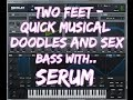 two feet   quick musical doodles sex bass with serum
